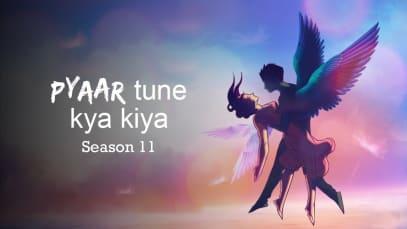 Pyaar Tune kya Kiya - Season 11