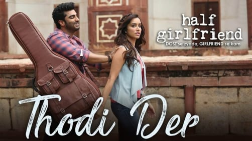 Thodi Der - Half Girlfriend | Arjun Kapoor, Shraddha Kapoor